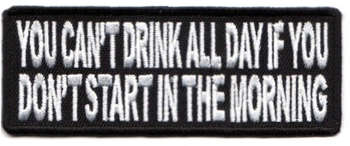 YOU CAN'T DRINK ALL DAY IF... TYGMÄRKE 102x38mm
