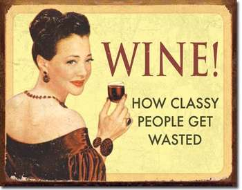 WINE-HOW CLASSY PEOPLE GET WASTED PLÅTSKYLT 40,5x31,5cm