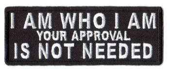 I Am Who I Am Your Approval Is Not Needed Tygmärke 101x38mm