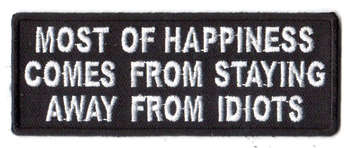 Most Of Happiness Comes From Staying Away From Idiots Tygmärke 101x38mm