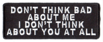 Don't Think Bad About Me I Don't Think About You At All Tygmärke 101x38mm